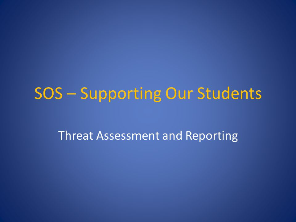 SOS – Supporting Our Students Threat Assessment and Reporting