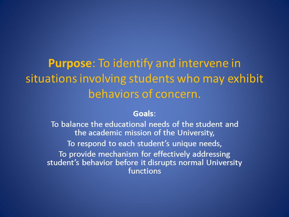 Purpose: To identify and intervene in situations involving students who may exhibit behaviors of concern.