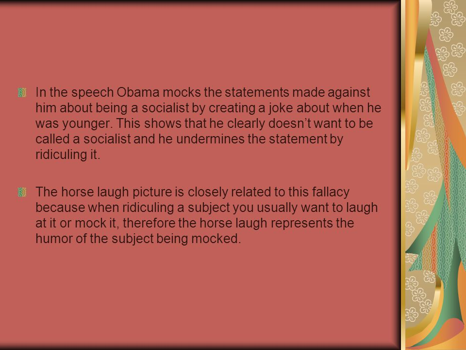 In the speech Obama mocks the statements made against him about being a socialist by creating a joke about when he was younger.