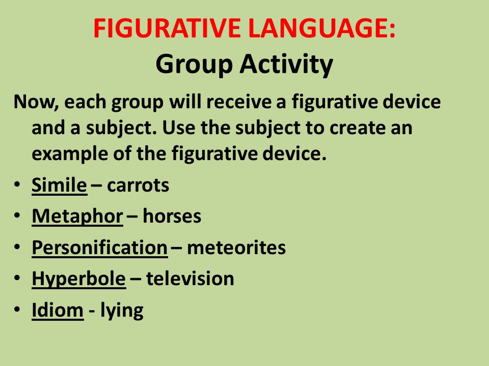 FIGURATIVE LANGUAGE: Group Activity Now, each group will receive a figurative device and a subject.
