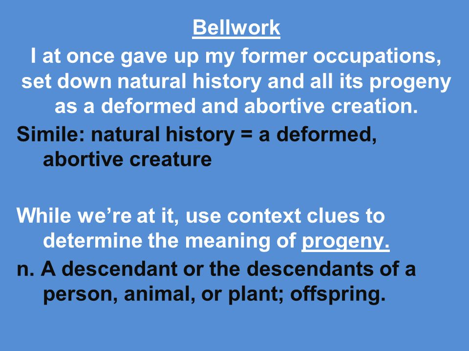 Bellwork I at once gave up my former occupations, set down natural history and all its progeny as a deformed and abortive creation.
