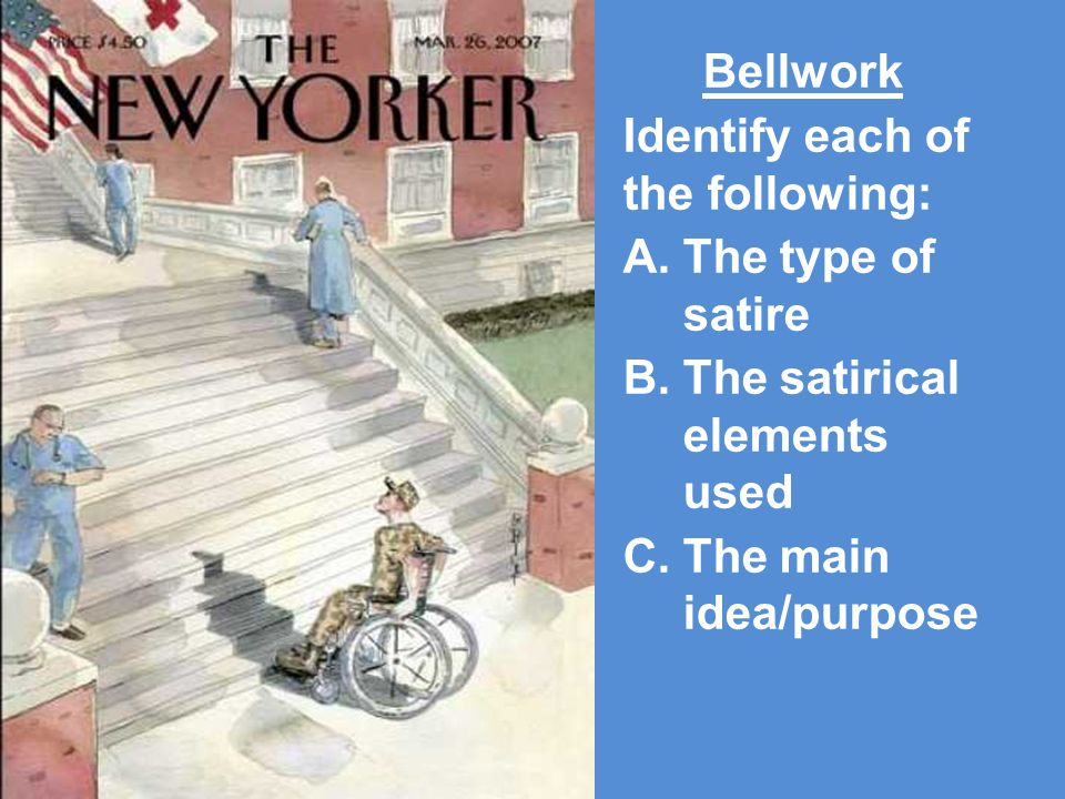 Bellwork Identify each of the following: A.The type of satire B.The satirical elements used C.The main idea/purpose