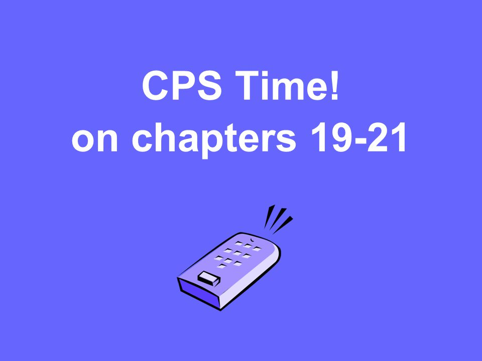 CPS Time! on chapters 19-21