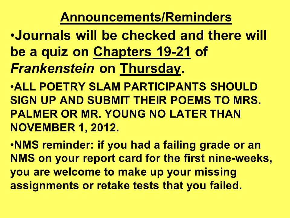 Announcements/Reminders Journals will be checked and there will be a quiz on Chapters 19-21 of Frankenstein on Thursday.