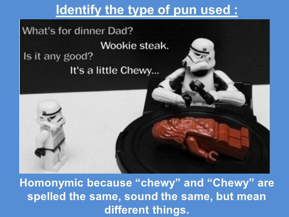 Identify the type of pun used : Homonymic because chewy and Chewy are spelled the same, sound the same, but mean different things.