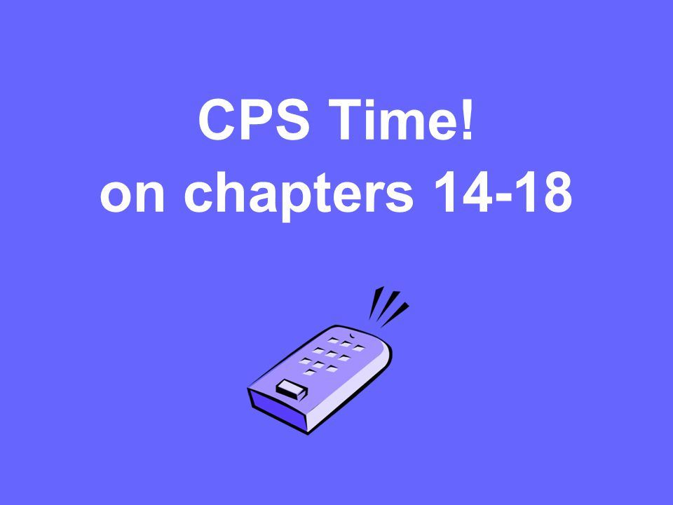 CPS Time! on chapters 14-18