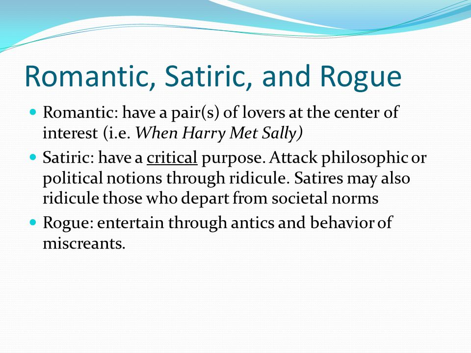 Romantic, Satiric, and Rogue Romantic: have a pair(s) of lovers at the center of interest (i.e.