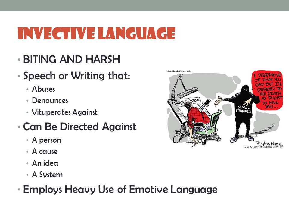 Invective Language BITING AND HARSH Speech or Writing that: Abuses Denounces Vituperates Against Can Be Directed Against A person A cause An idea A System Employs Heavy Use of Emotive Language