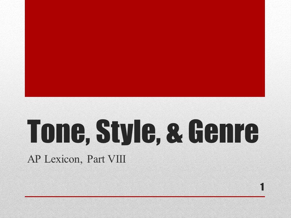 Tone, Style, & Genre AP Lexicon, Part VIII 1