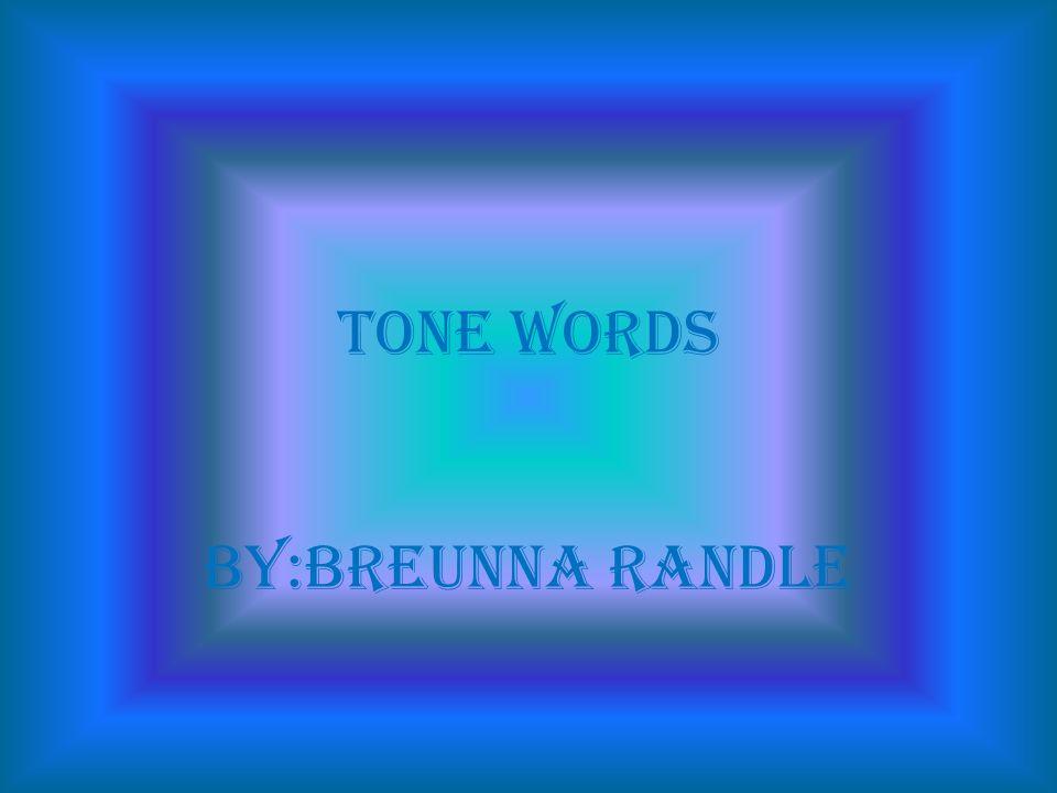 Tone words By:breunna randle