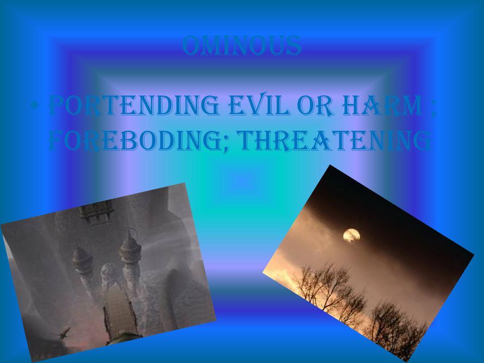 Ominous portending evil or harm ; foreboding; threatening
