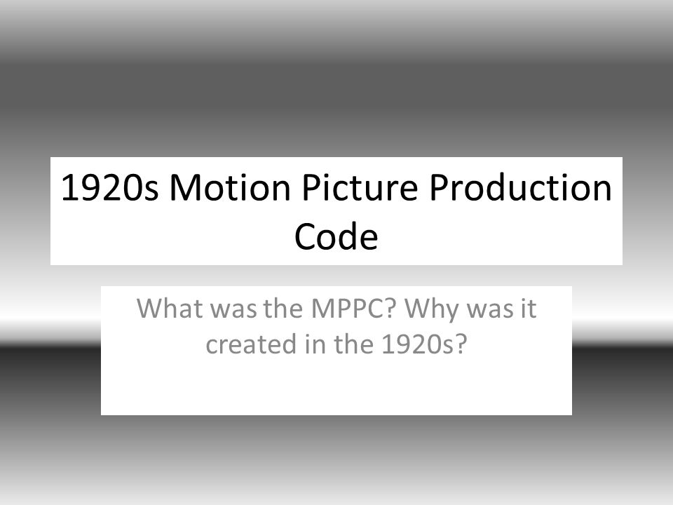 1920s Motion Picture Production Code What was the MPPC Why was it created in the 1920s