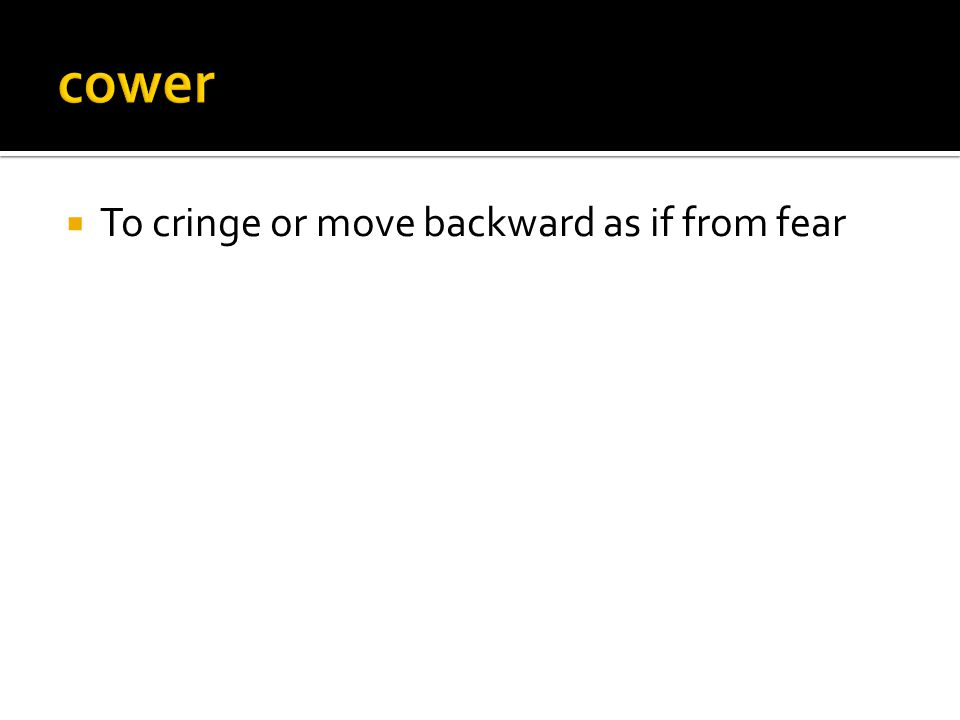  To cringe or move backward as if from fear