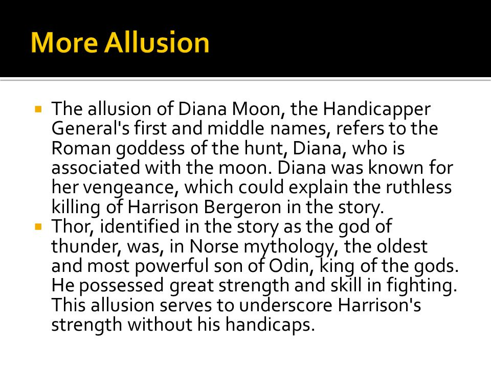  The allusion of Diana Moon, the Handicapper General s first and middle names, refers to the Roman goddess of the hunt, Diana, who is associated with the moon.