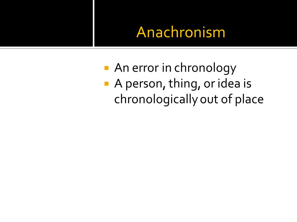 Anachronism  An error in chronology  A person, thing, or idea is chronologically out of place