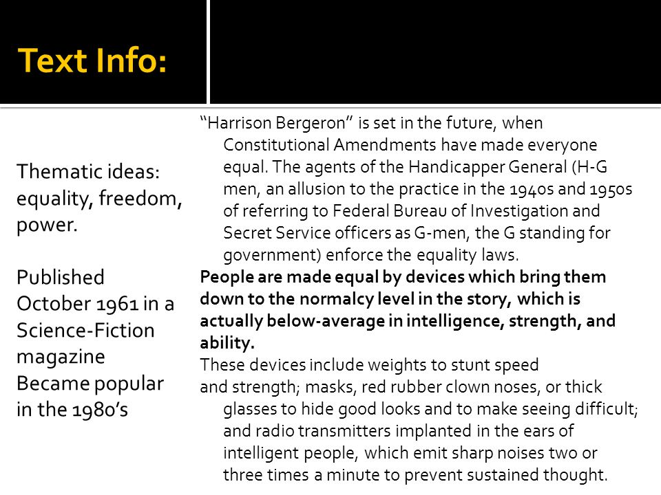 Text Info: ''Harrison Bergeron'' is set in the future, when Constitutional Amendments have made everyone equal.