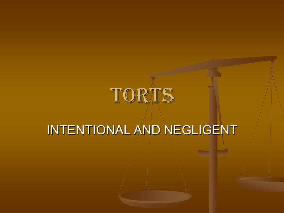 tORTS INTENTIONAL AND NEGLIGENT