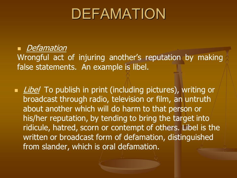 DEFAMATION Defamation Wrongful act of injuring another's reputation by making false statements.