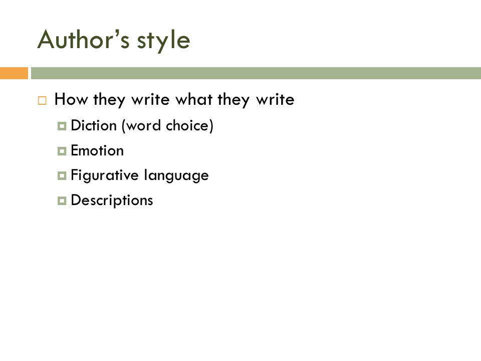 Author's style  How they write what they write  Diction (word choice)  Emotion  Figurative language  Descriptions
