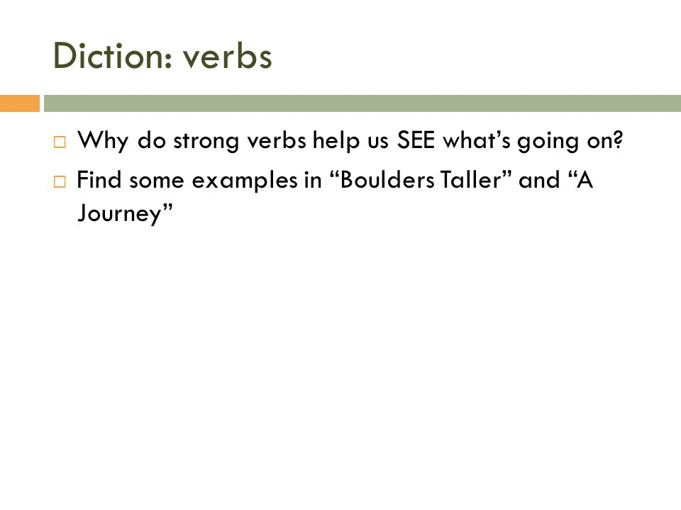 Diction: verbs  Why do strong verbs help us SEE what's going on.