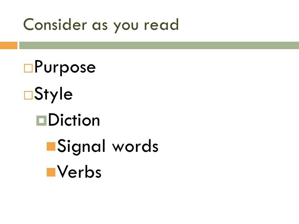 Consider as you read  Purpose  Style  Diction Signal words Verbs