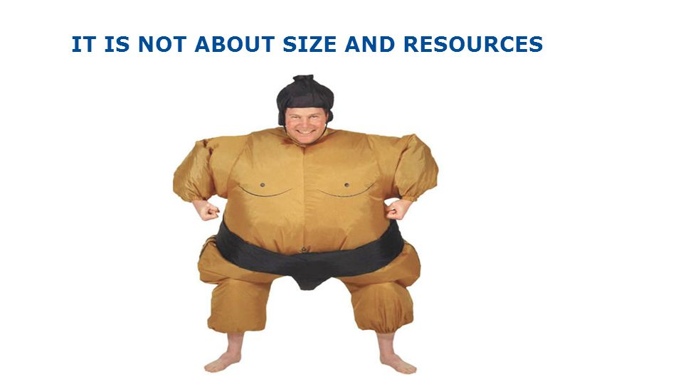 IT IS NOT ABOUT SIZE AND RESOURCES