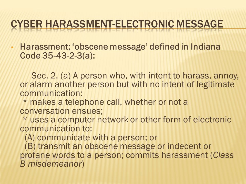  Harassment; 'obscene message' defined in Indiana Code 35-43-2-3(a): Sec. 2. (a) A person who, with intent to harass, annoy, or alarm another person