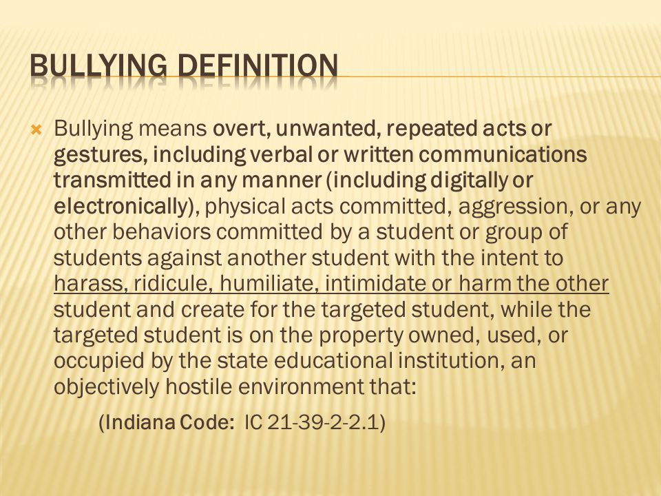  Bullying means overt, unwanted, repeated acts or gestures, including verbal or written communications transmitted in any manner (including digitally