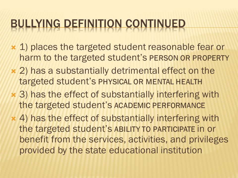  1) places the targeted student reasonable fear or harm to the targeted student's PERSON OR PROPERTY  2) has a substantially detrimental effect on t
