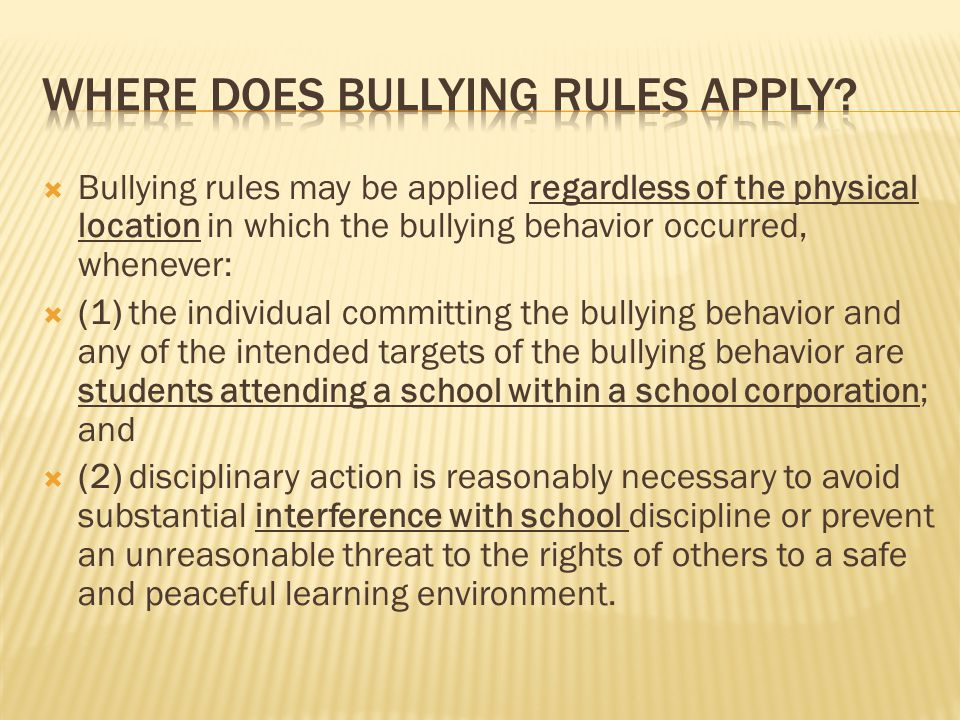  Bullying rules may be applied regardless of the physical location in which the bullying behavior occurred, whenever:  (1) the individual committing