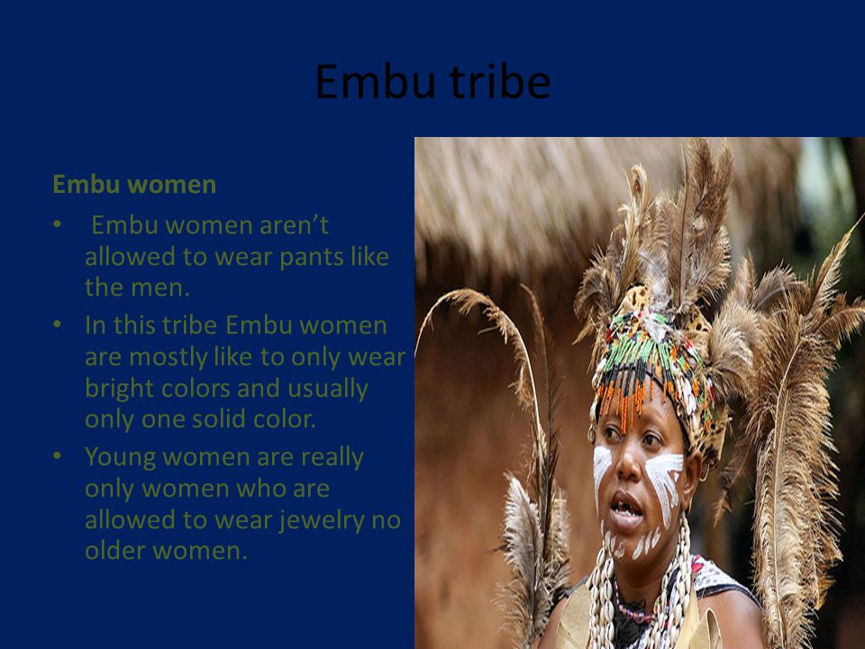 Embu tribe The Embu used to wear clothes made of animal (sheep, goat, cattle) skins.