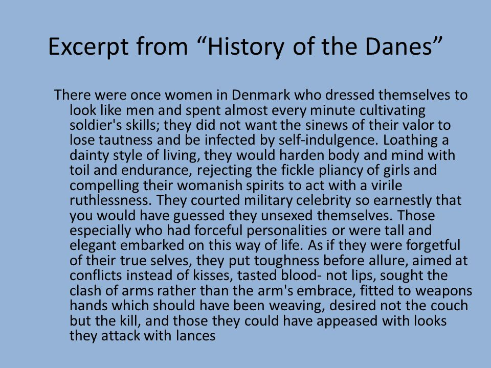"""Excerpt from """"History of the Danes"""" There were once women in Denmark who dressed themselves to look like men and spent almost every minute cultivating"""