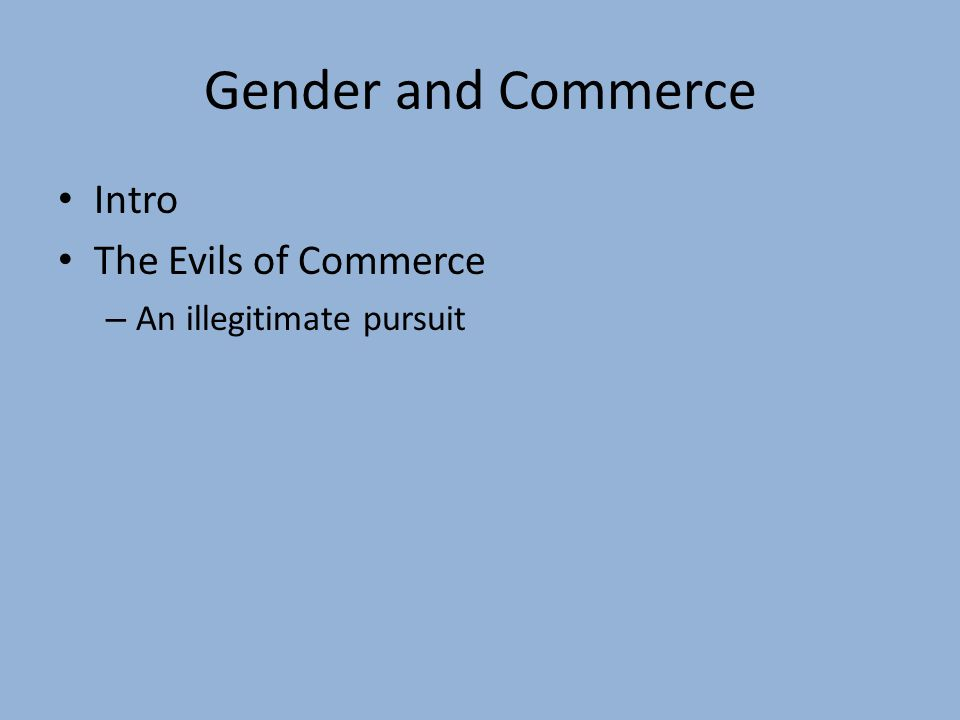 Gender and Commerce Intro The Evils of Commerce – An illegitimate pursuit