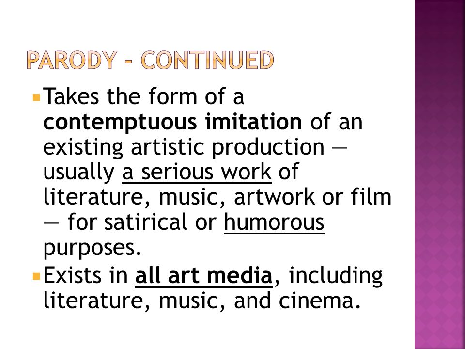  Takes the form of a contemptuous imitation of an existing artistic production — usually a serious work of literature, music, artwork or film — for satirical or humorous purposes.