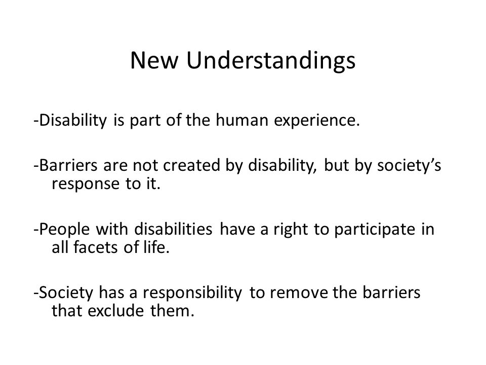New Understandings -Disability is part of the human experience.