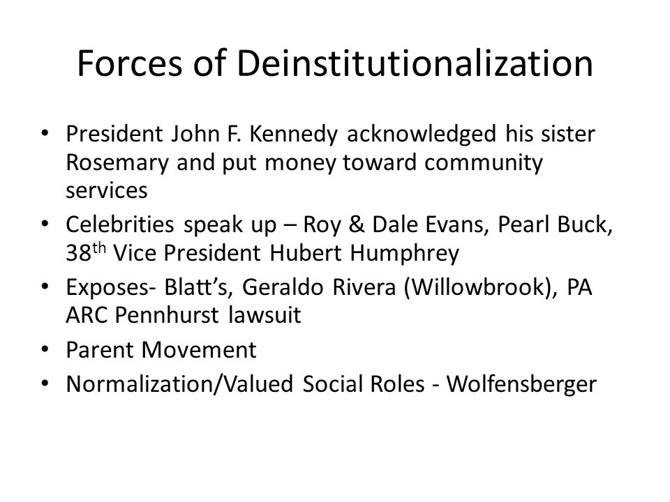 Forces of Deinstitutionalization President John F.