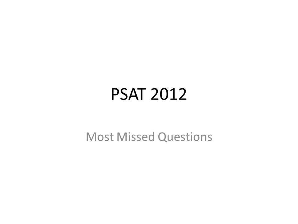 PSAT 2012 Most Missed Questions