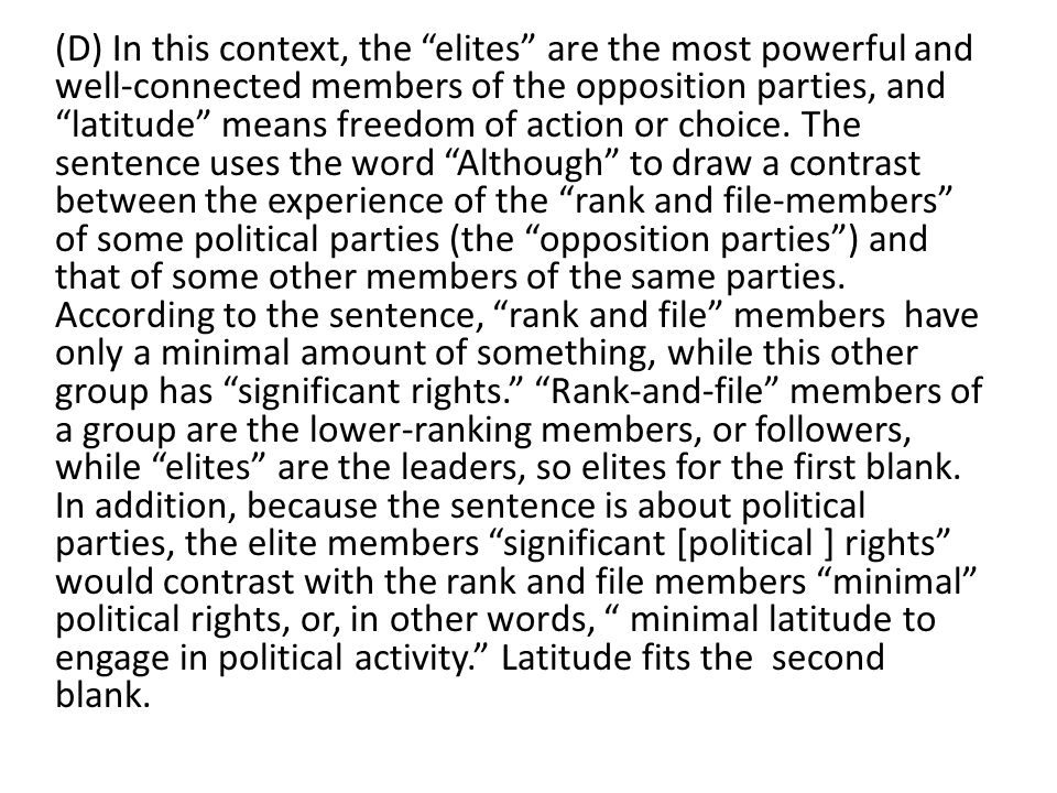 (D) In this context, the elites are the most powerful and well-connected members of the opposition parties, and latitude means freedom of action or choice.