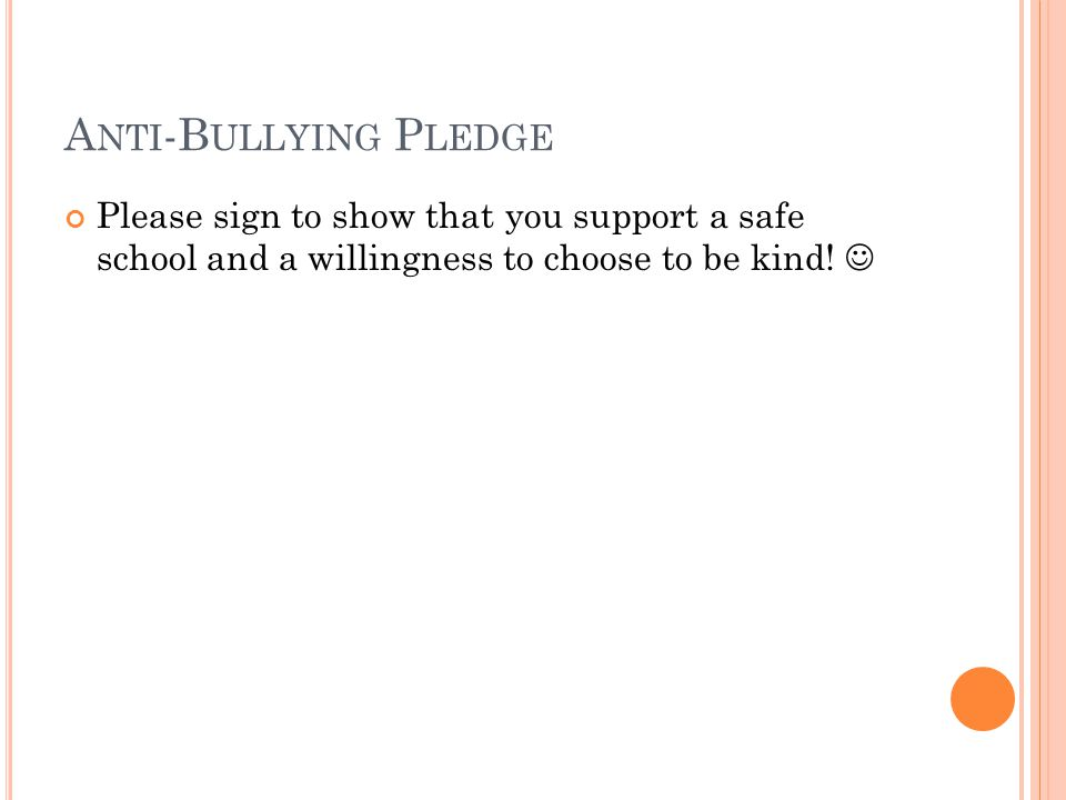 A NTI -B ULLYING P LEDGE Please sign to show that you support a safe school and a willingness to choose to be kind!