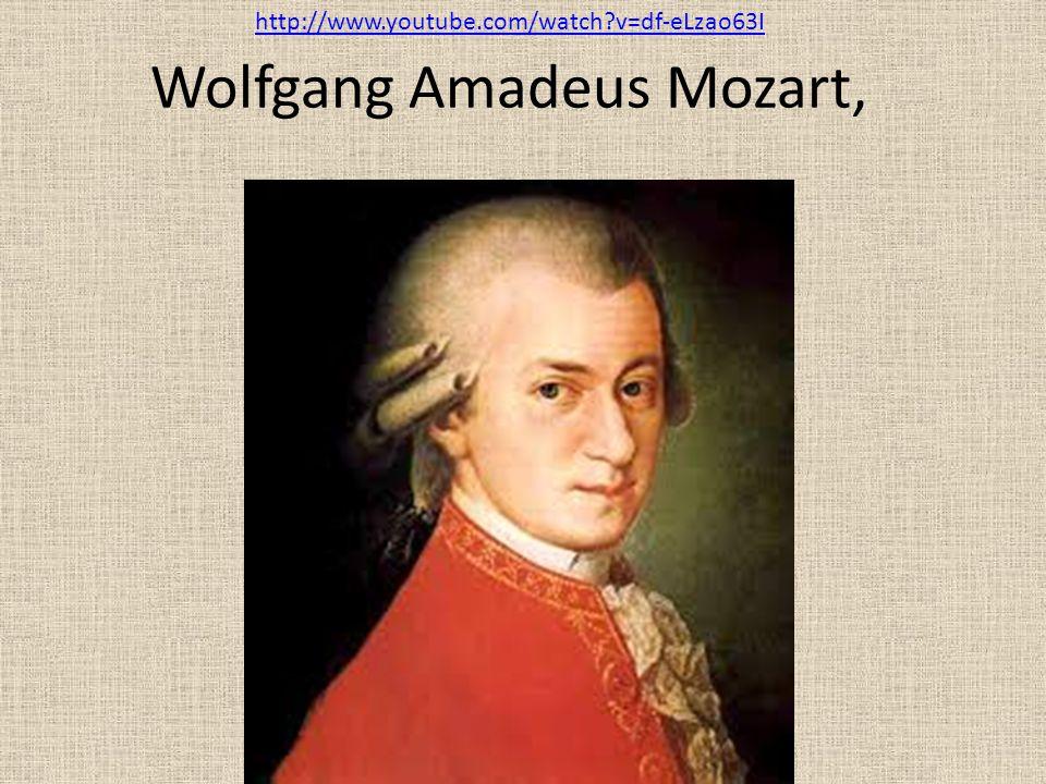 http://www.youtube.com/watch v=df-eLzao63I Wolfgang Amadeus Mozart,