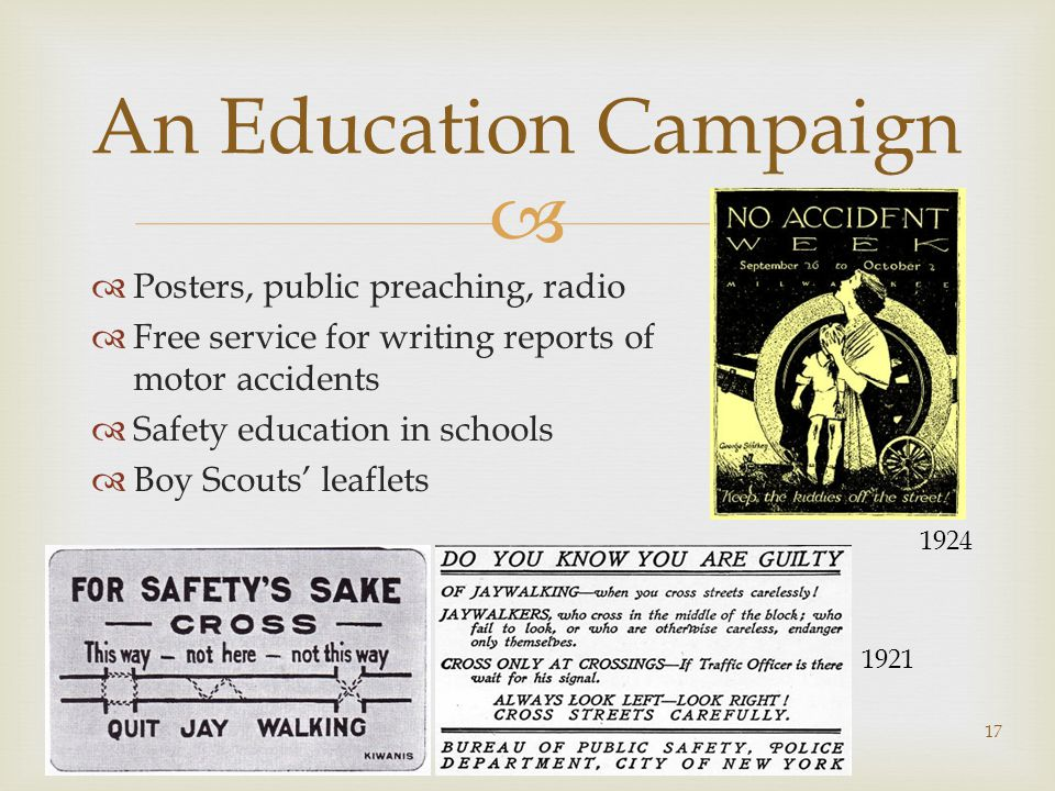   Posters, public preaching, radio  Free service for writing reports of motor accidents  Safety education in schools  Boy Scouts' leaflets 13/02/201517 An Education Campaign 1924 1921