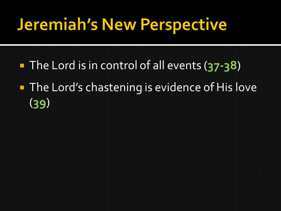  The Lord is in control of all events (37-38)  The Lord's chastening is evidence of His love (39)