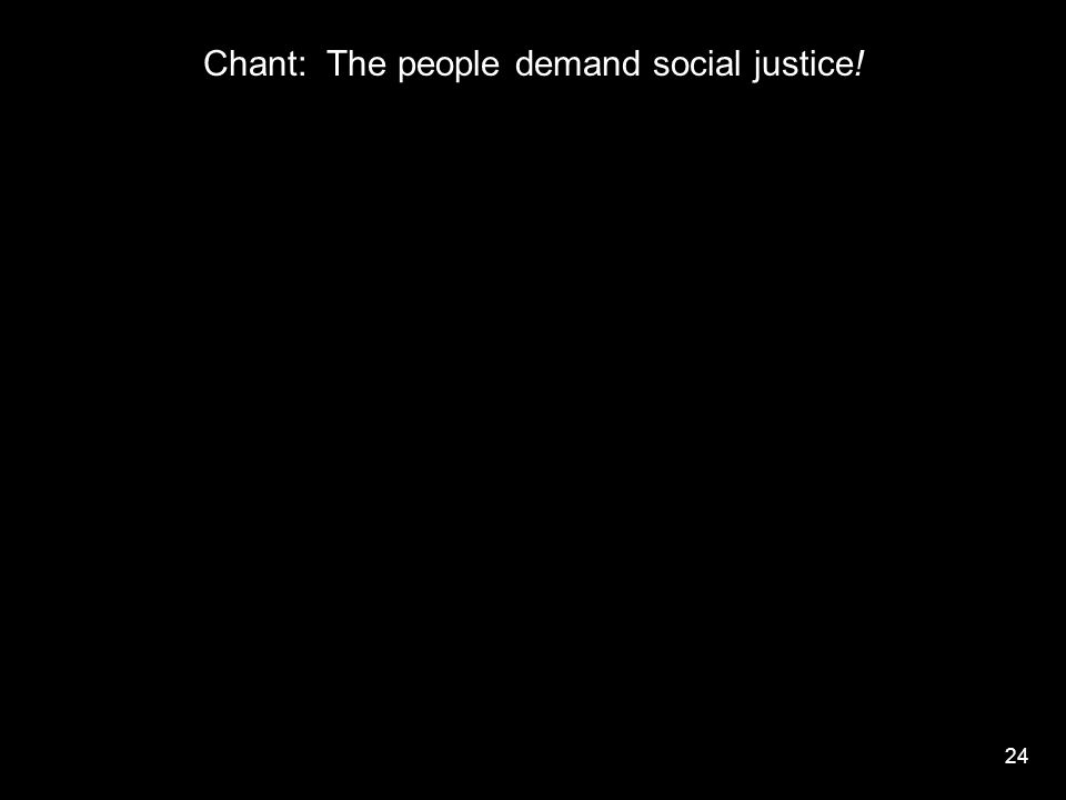 24 Chant: The people demand social justice!