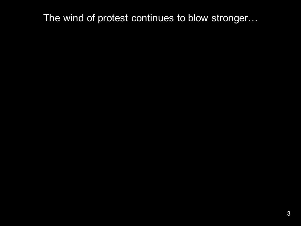 3 The wind of protest continues to blow stronger…