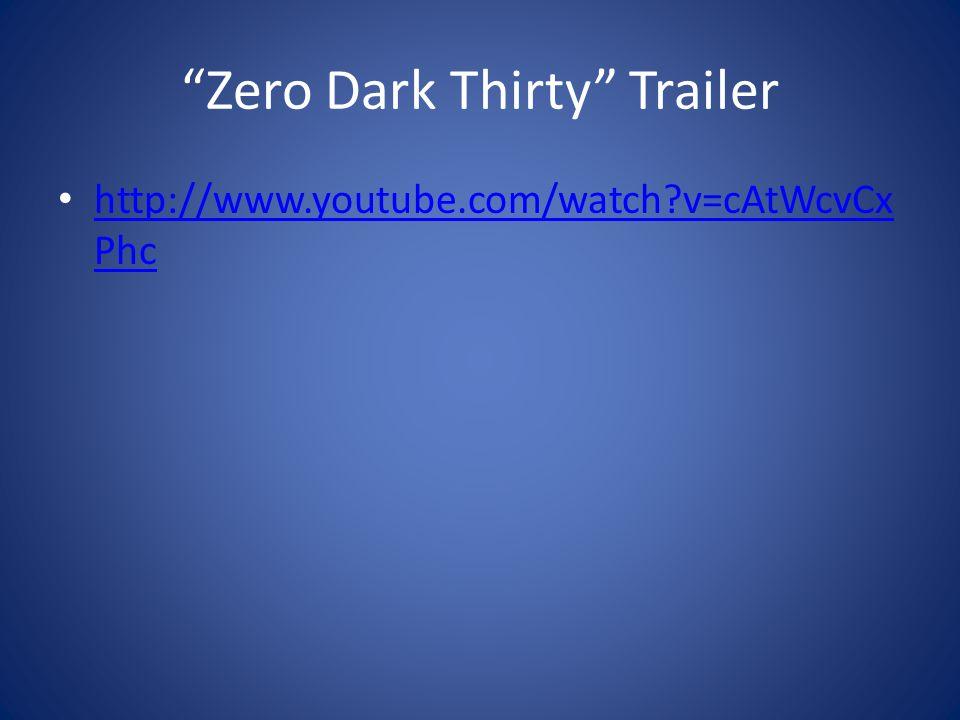 Zero Dark Thirty Trailer http://www.youtube.com/watch v=cAtWcvCx Phc http://www.youtube.com/watch v=cAtWcvCx Phc