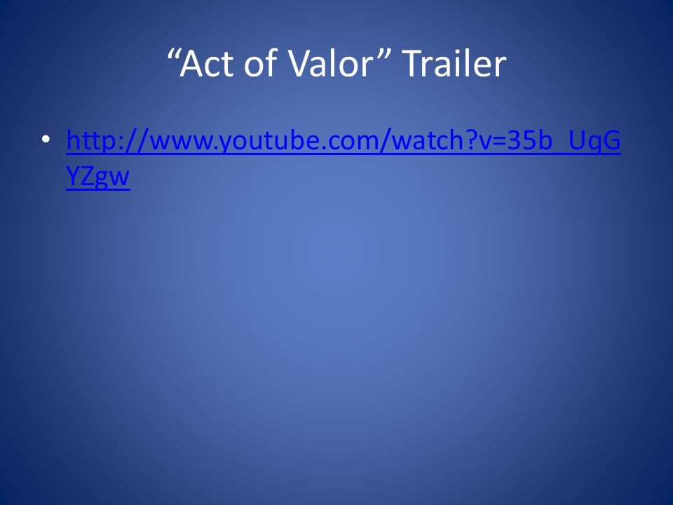 Act of Valor Trailer http://www.youtube.com/watch v=35b_UqG YZgw http://www.youtube.com/watch v=35b_UqG YZgw