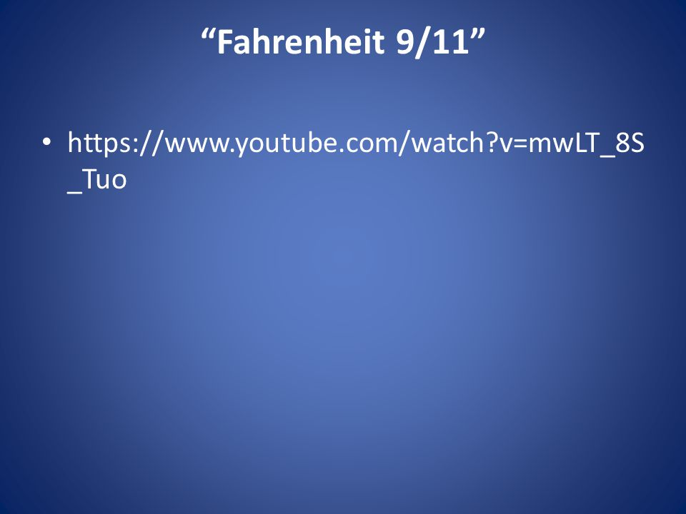 Fahrenheit 9/11 https://www.youtube.com/watch v=mwLT_8S _Tuo
