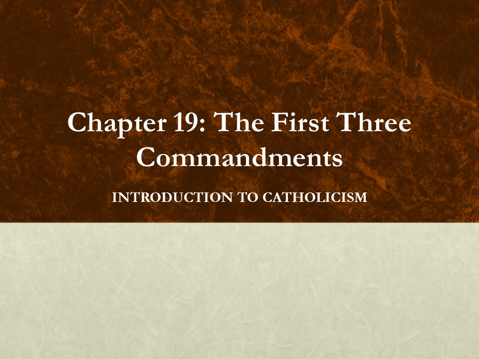 Chapter 19: The First Three Commandments INTRODUCTION TO CATHOLICISM