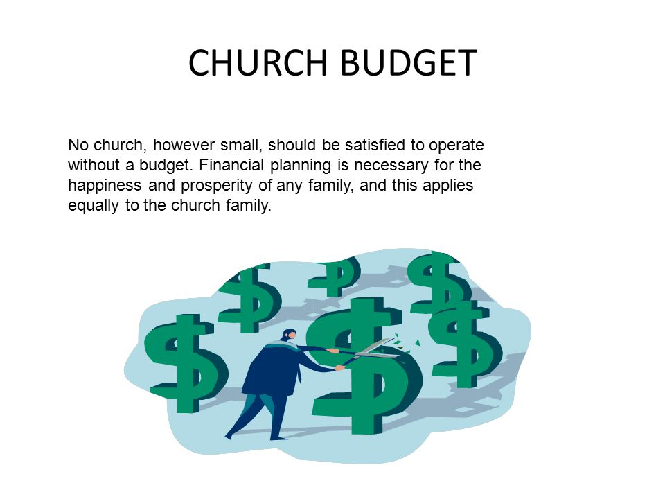 CHURCH BUDGET No church, however small, should be satisfied to operate without a budget.
