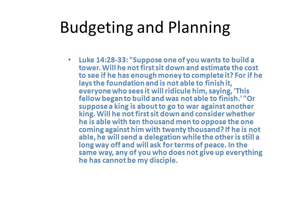 Budgeting and Planning Luke 14:28-33: Suppose one of you wants to build a tower.